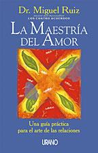 Miguel Ruiz: Especialízate en la maestría del amor.